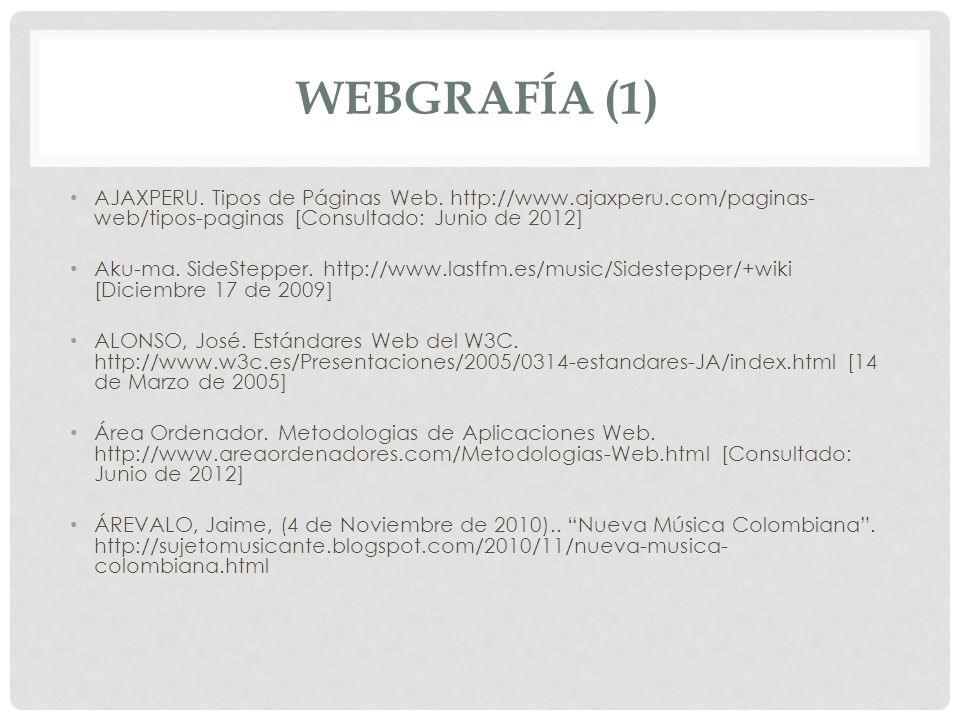 WEBGRAFÍA (1) AJAXPERU. Tipos de Páginas Web. http://www.ajaxperu.com/paginas-web/tipos-paginas [Consultado: Junio de 2012]